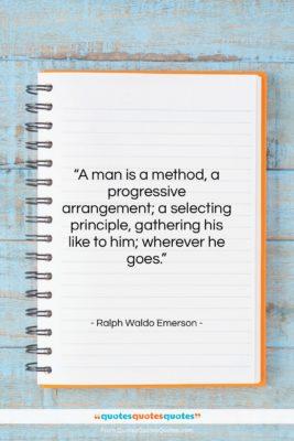 "Ralph Waldo Emerson quote: ""A man is a method, a progressive…""- at QuotesQuotesQuotes.com"