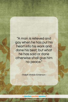 """Ralph Waldo Emerson quote: """"A man is relieved and gay when…""""- at QuotesQuotesQuotes.com"""