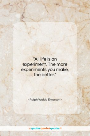 "Ralph Waldo Emerson quote: ""All life is an experiment. The more…""- at QuotesQuotesQuotes.com"