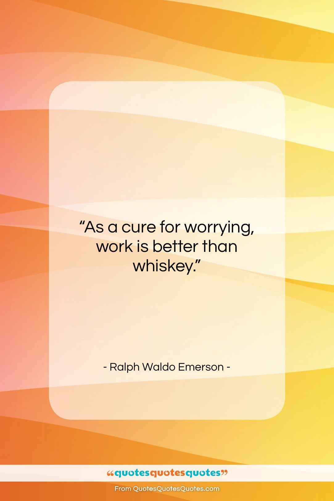 "Ralph Waldo Emerson quote: ""As a cure for worrying, work is…""- at QuotesQuotesQuotes.com"