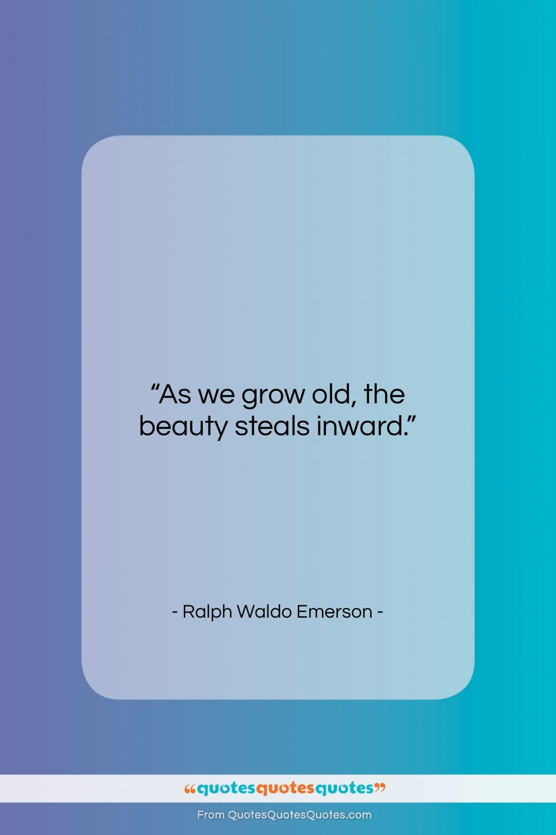 """Ralph Waldo Emerson quote: """"As we grow old, the beauty steals…""""- at QuotesQuotesQuotes.com"""
