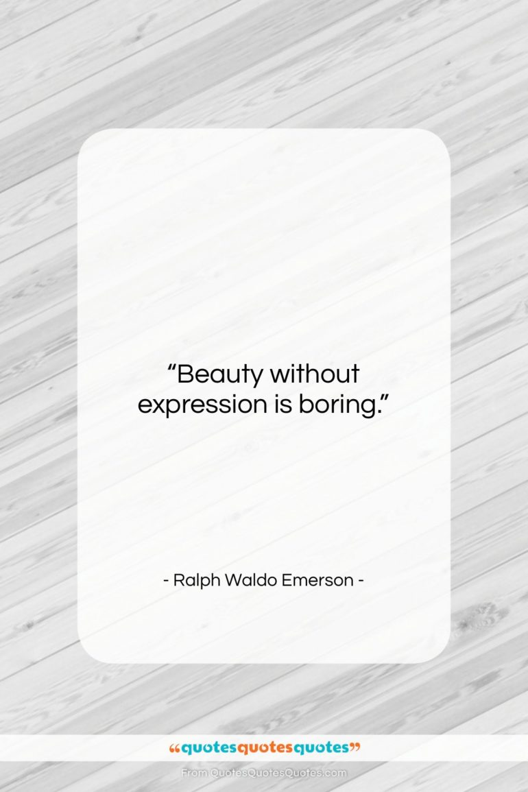 """Ralph Waldo Emerson quote: """"Beauty without expression is boring….""""- at QuotesQuotesQuotes.com"""