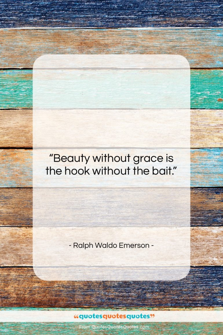 """Ralph Waldo Emerson quote: """"Beauty without grace is the hook without…""""- at QuotesQuotesQuotes.com"""