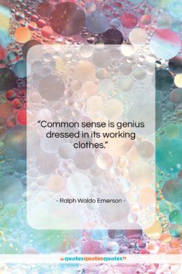 "Ralph Waldo Emerson quote: ""Common sense is genius dressed in its…""- at QuotesQuotesQuotes.com"