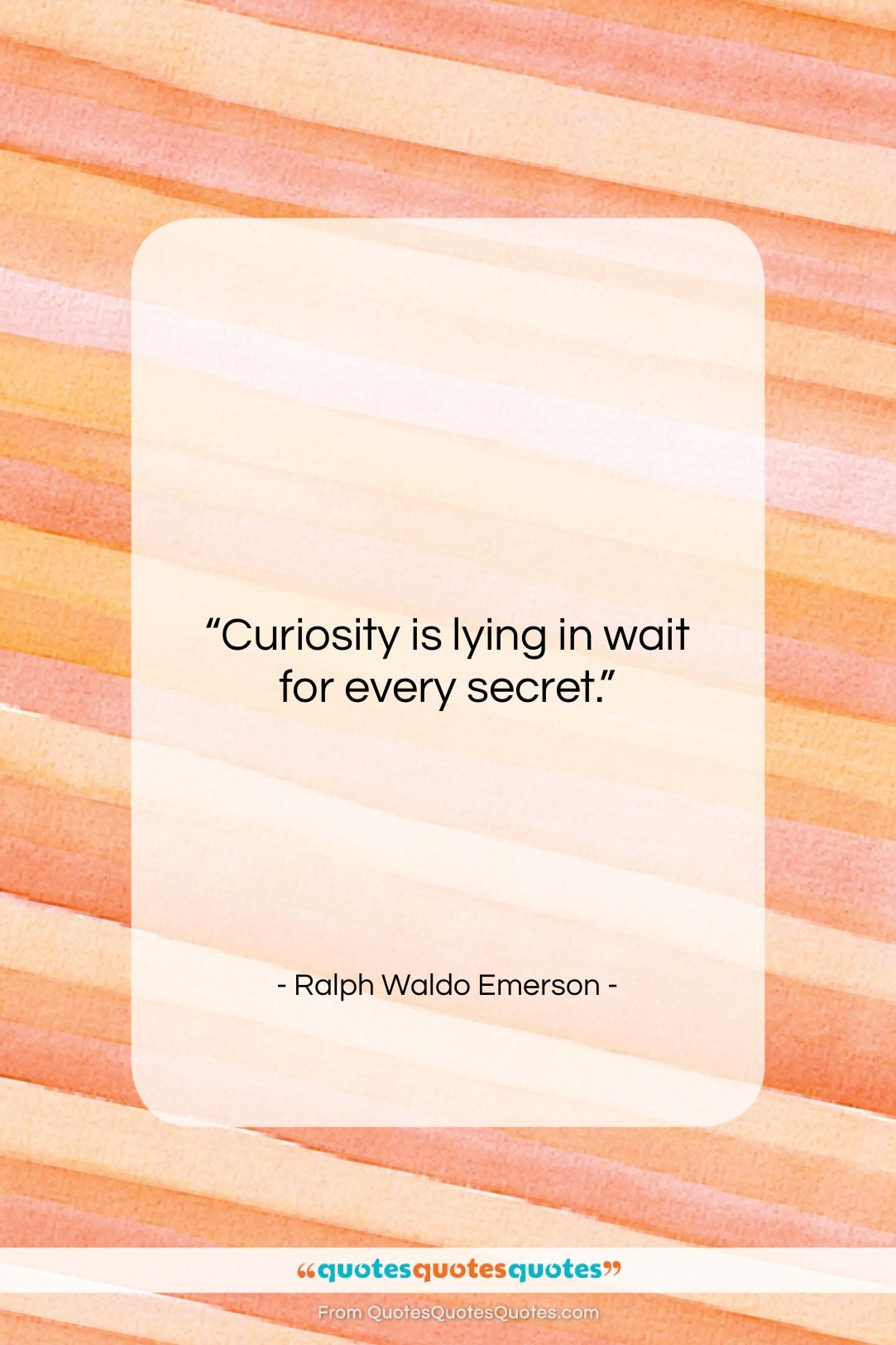"""Ralph Waldo Emerson quote: """"Curiosity is lying in wait for every…""""- at QuotesQuotesQuotes.com"""