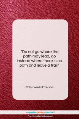 """Ralph Waldo Emerson quote: """"Do not go where the path may…""""- at QuotesQuotesQuotes.com"""