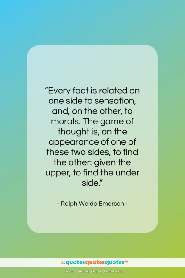 """Ralph Waldo Emerson quote: """"Every fact is related on one side…""""- at QuotesQuotesQuotes.com"""