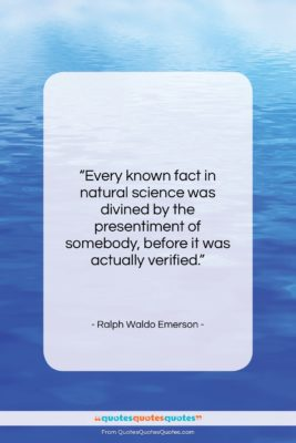 """Ralph Waldo Emerson quote: """"Every known fact in natural science was…""""- at QuotesQuotesQuotes.com"""