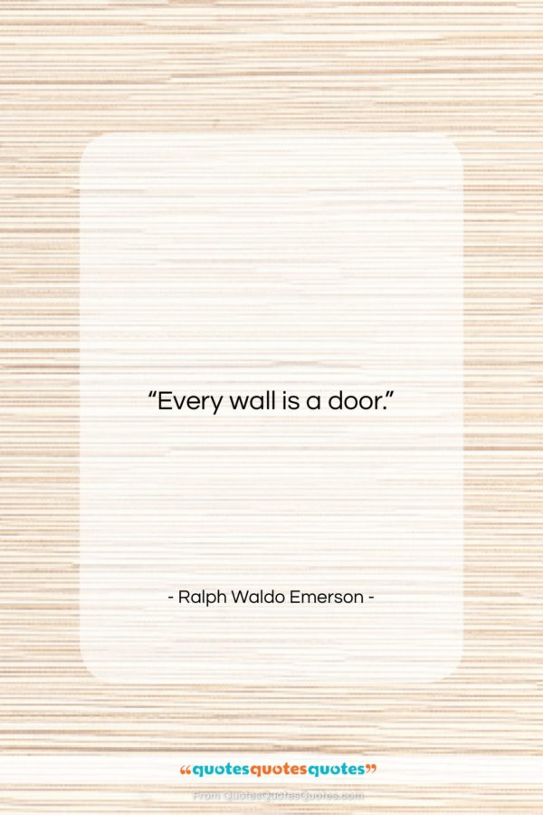 """Ralph Waldo Emerson quote: """"Every wall is a door…""""- at QuotesQuotesQuotes.com"""