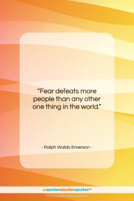 """Ralph Waldo Emerson quote: """"Fear defeats more people than any other…""""- at QuotesQuotesQuotes.com"""