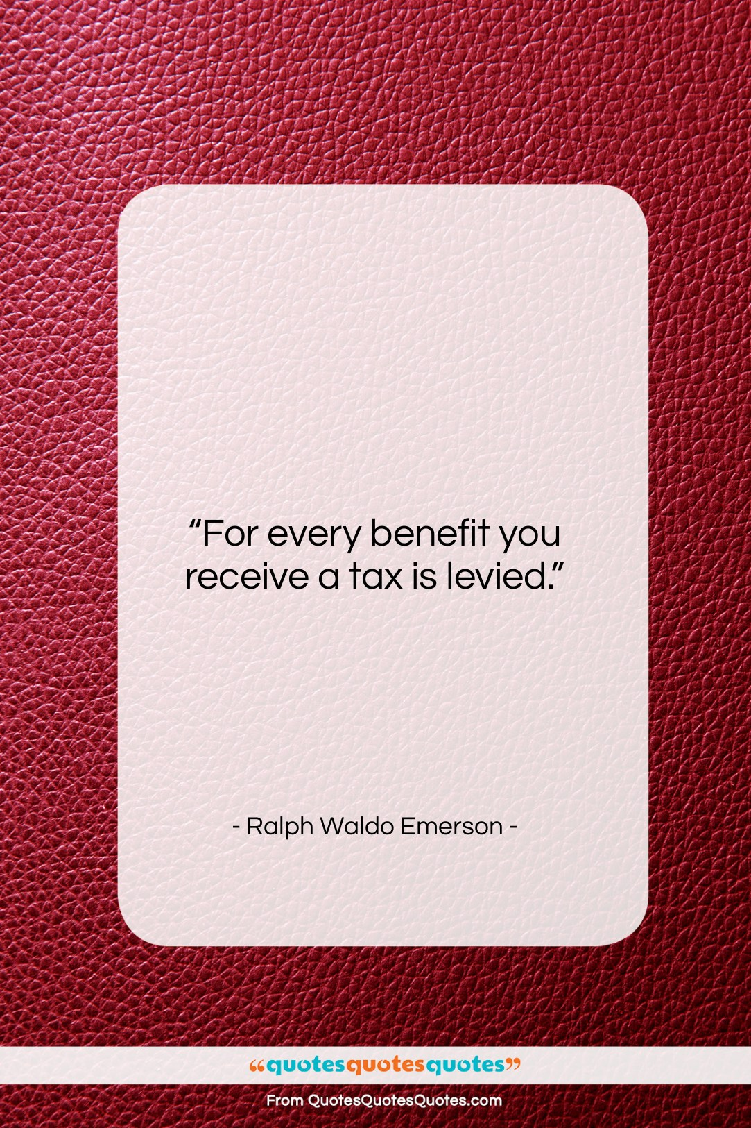 """Ralph Waldo Emerson quote: """"For every benefit you receive a tax…""""- at QuotesQuotesQuotes.com"""