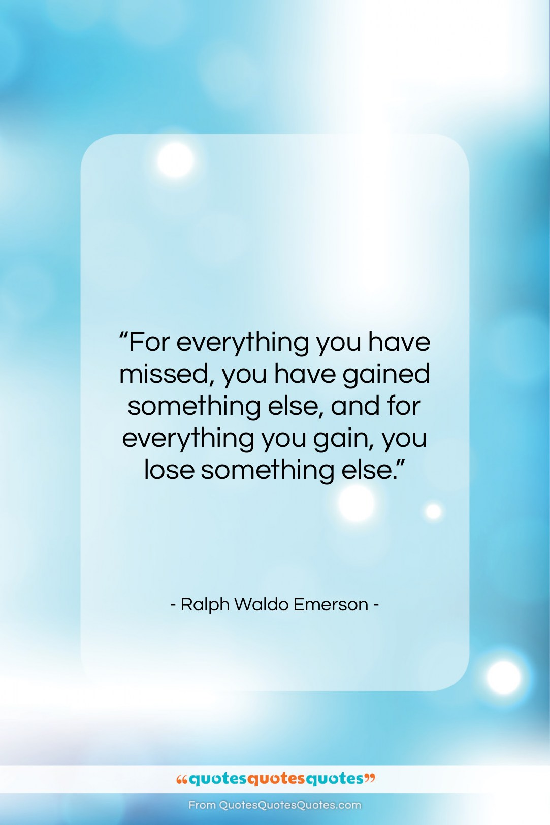 """Ralph Waldo Emerson quote: """"For everything you have missed, you have…""""- at QuotesQuotesQuotes.com"""