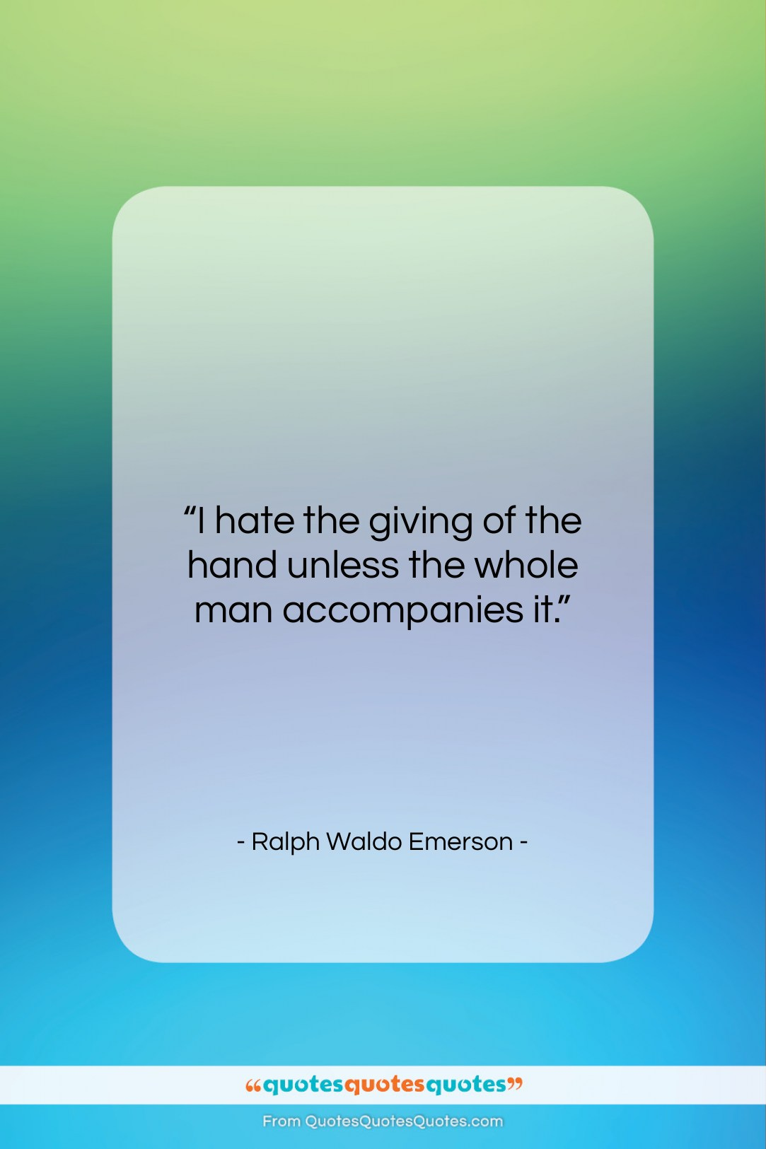 """Ralph Waldo Emerson quote: """"I hate the giving of the hand…""""- at QuotesQuotesQuotes.com"""