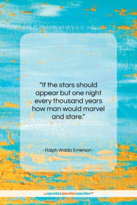 """Ralph Waldo Emerson quote: """"If the stars should appear but one…""""- at QuotesQuotesQuotes.com"""