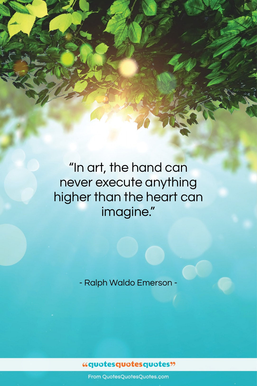 """Ralph Waldo Emerson quote: """"In art, the hand can never execute…""""- at QuotesQuotesQuotes.com"""