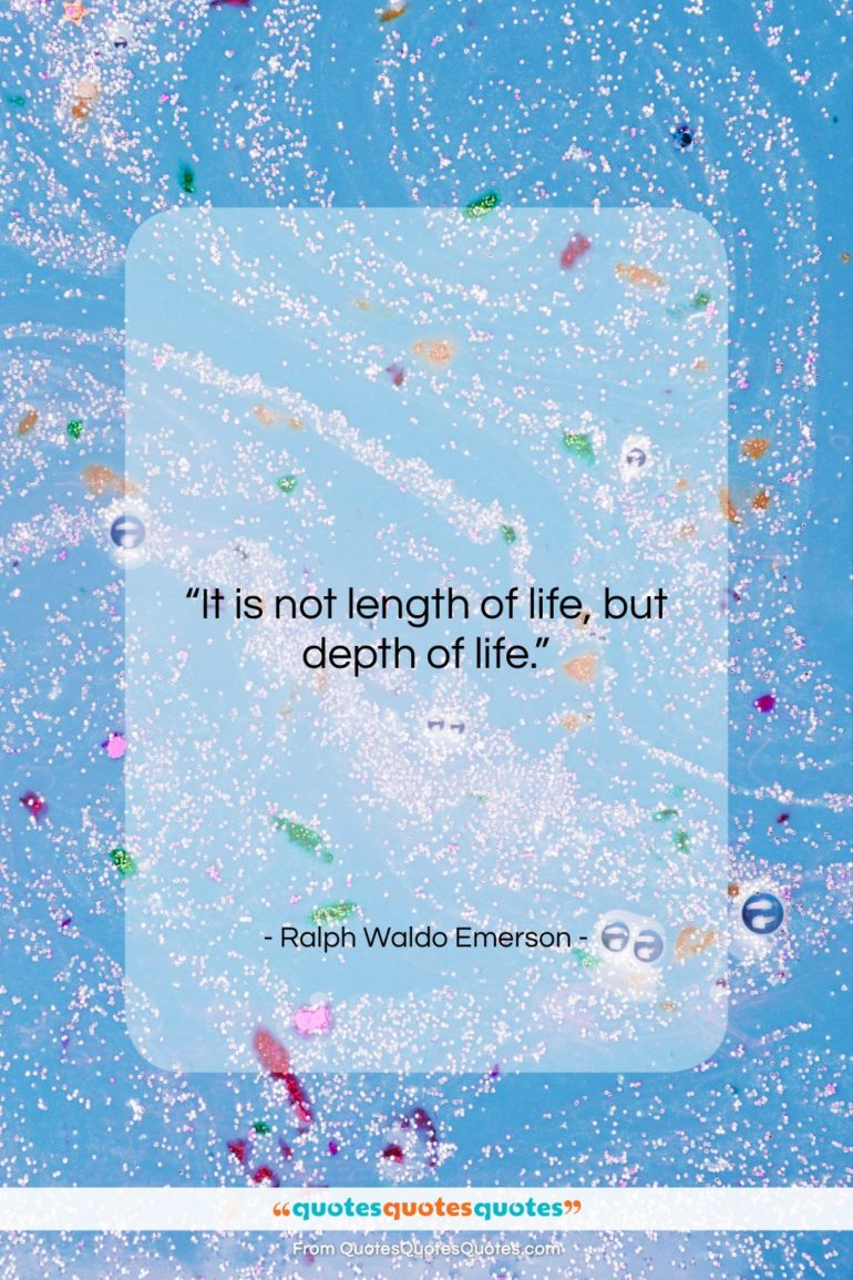 """Ralph Waldo Emerson quote: """"It is not length of life, but…""""- at QuotesQuotesQuotes.com"""