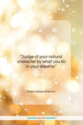 """Ralph Waldo Emerson quote: """"Judge of your natural character by what…""""- at QuotesQuotesQuotes.com"""