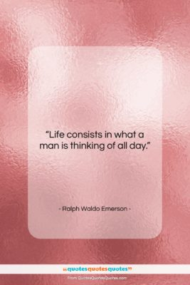 """Ralph Waldo Emerson quote: """"Life consists in what a man is…""""- at QuotesQuotesQuotes.com"""