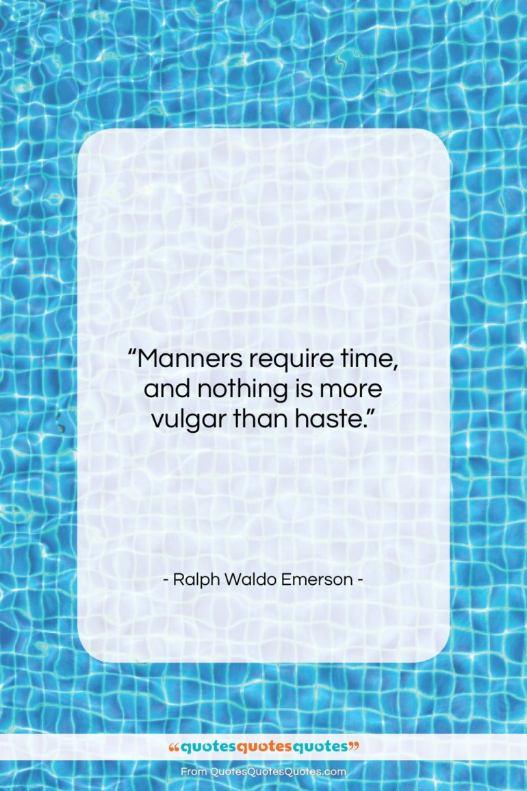 """Ralph Waldo Emerson quote: """"Manners require time, and nothing is more…""""- at QuotesQuotesQuotes.com"""