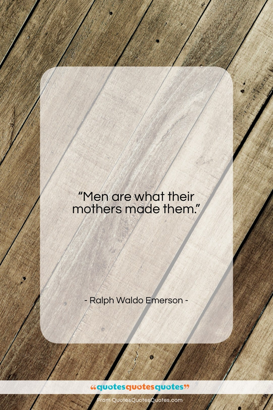 """Ralph Waldo Emerson quote: """"Men are what their mothers made them…""""- at QuotesQuotesQuotes.com"""