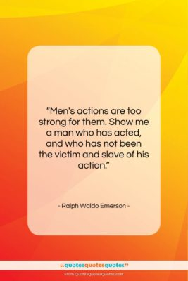 "Ralph Waldo Emerson quote: ""Men's actions are too strong for them….""- at QuotesQuotesQuotes.com"
