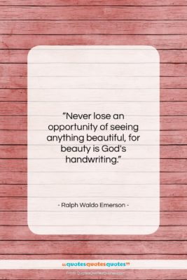 """Ralph Waldo Emerson quote: """"Never lose an opportunity of seeing anything…""""- at QuotesQuotesQuotes.com"""