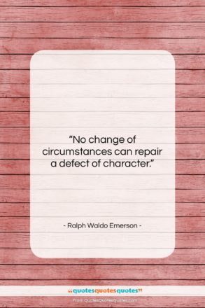"Ralph Waldo Emerson quote: ""No change of circumstances can repair a…""- at QuotesQuotesQuotes.com"