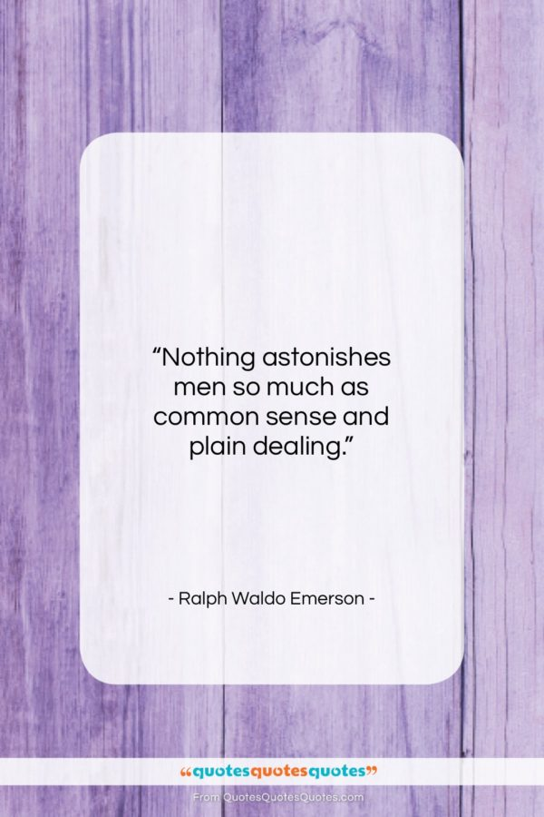 """Ralph Waldo Emerson quote: """"Nothing astonishes men so much as common…""""- at QuotesQuotesQuotes.com"""