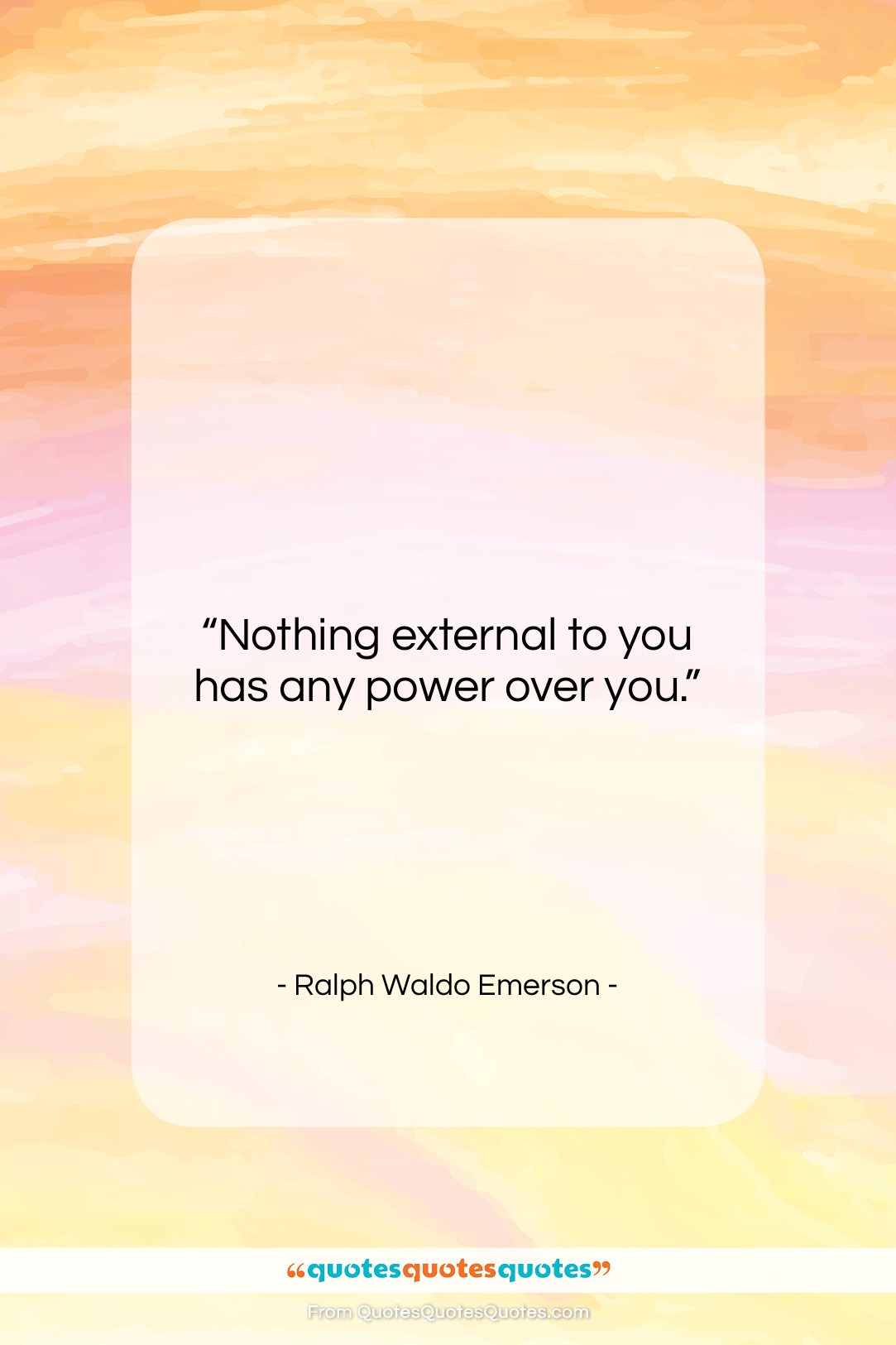"""Ralph Waldo Emerson quote: """"Nothing external to you has any power…""""- at QuotesQuotesQuotes.com"""