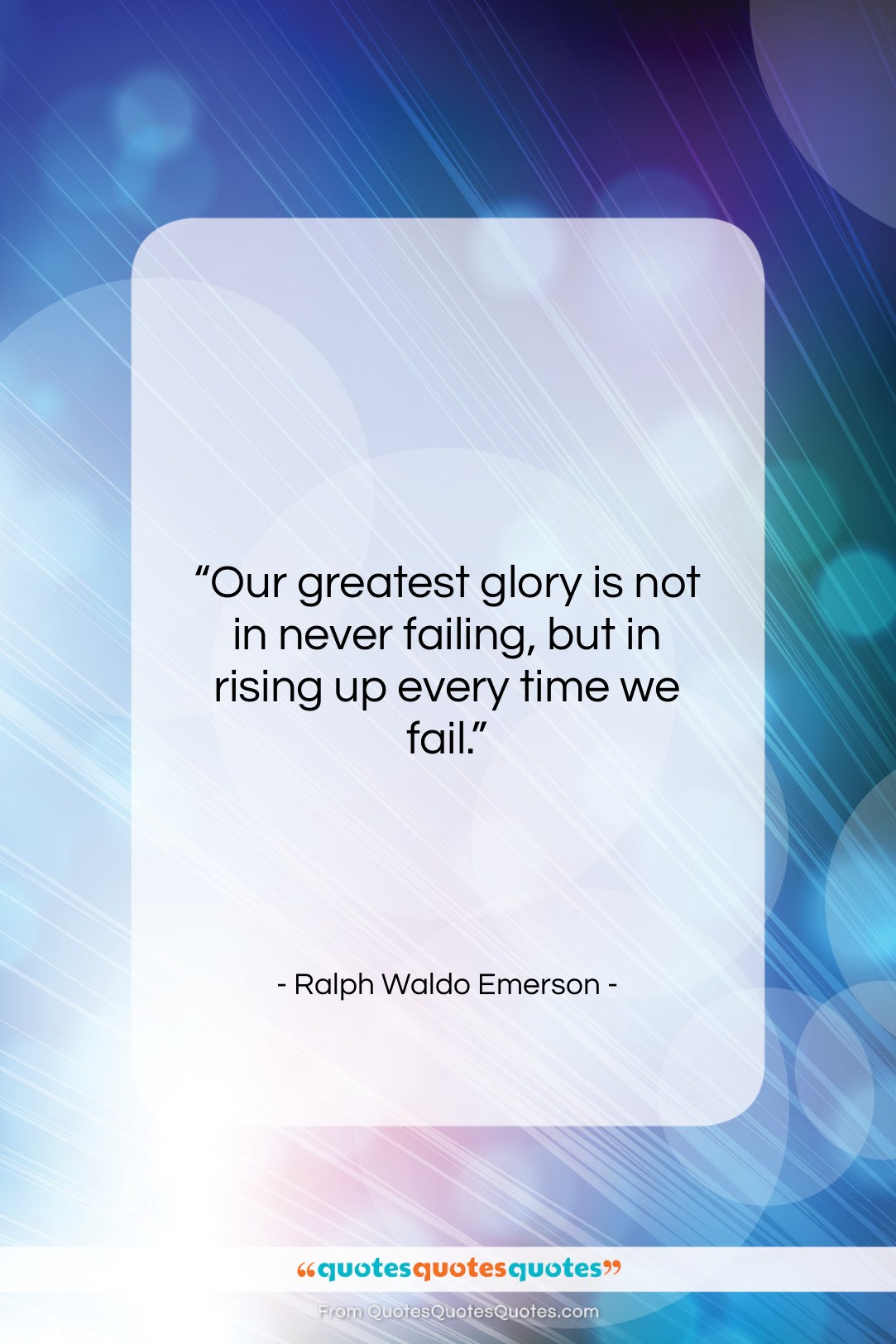 "Ralph Waldo Emerson quote: ""Our greatest glory is not in never…""- at QuotesQuotesQuotes.com"