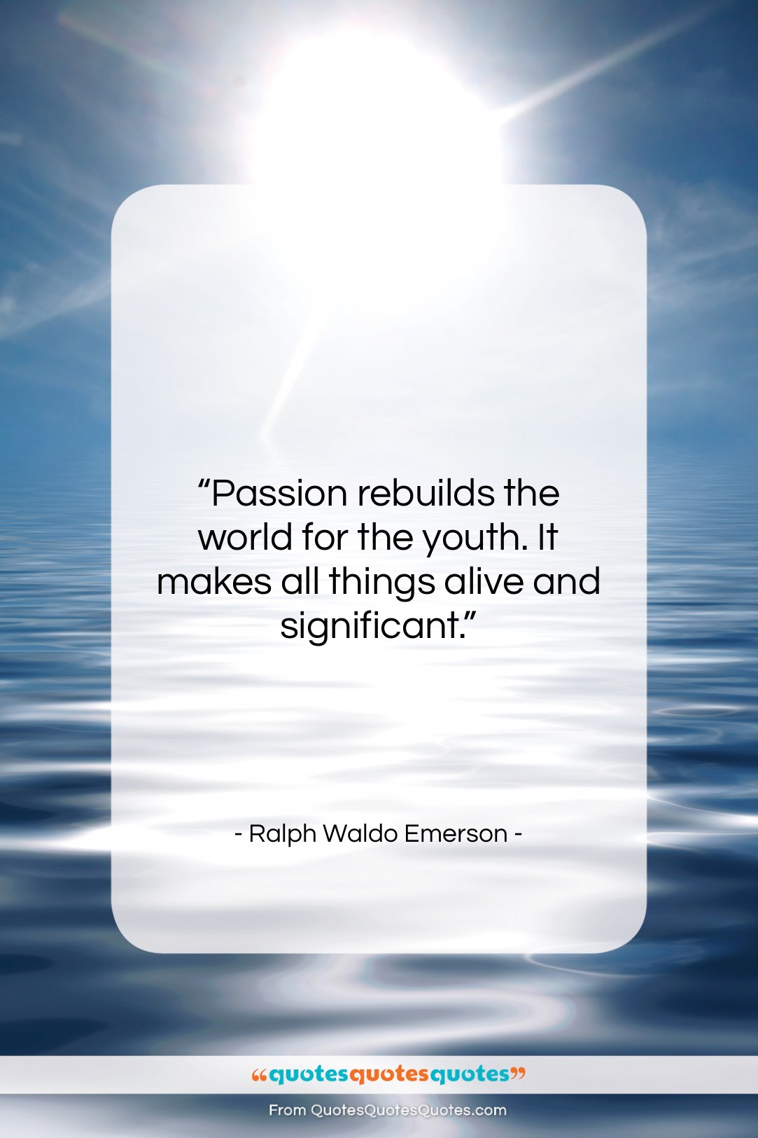 """Ralph Waldo Emerson quote: """"Passion rebuilds the world for the youth….""""- at QuotesQuotesQuotes.com"""
