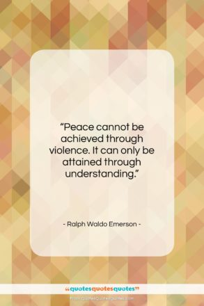 "Ralph Waldo Emerson quote: ""Peace cannot be achieved through violence…""- at QuotesQuotesQuotes.com"