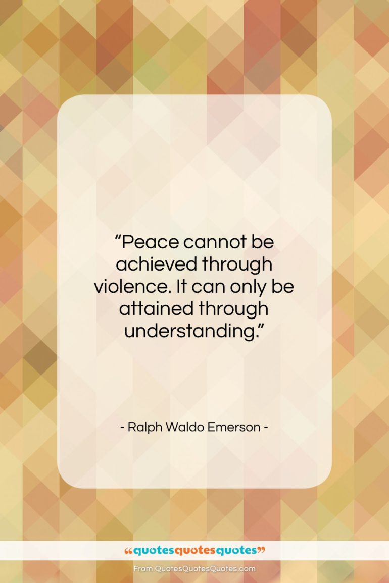 """Ralph Waldo Emerson quote: """"Peace cannot be achieved through violence…""""- at QuotesQuotesQuotes.com"""
