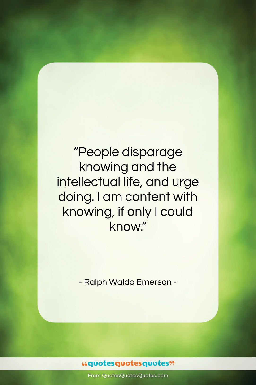 """Ralph Waldo Emerson quote: """"People disparage knowing and the intellectual life,…""""- at QuotesQuotesQuotes.com"""