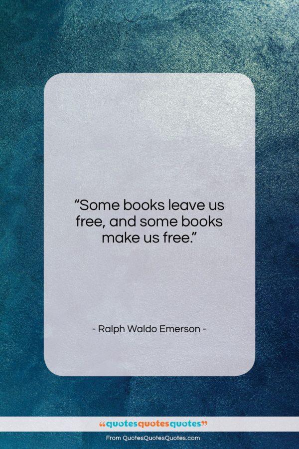 """Ralph Waldo Emerson quote: """"Some books leave us free, and some books make us free.""""- at QuotesQuotesQuotes.com"""
