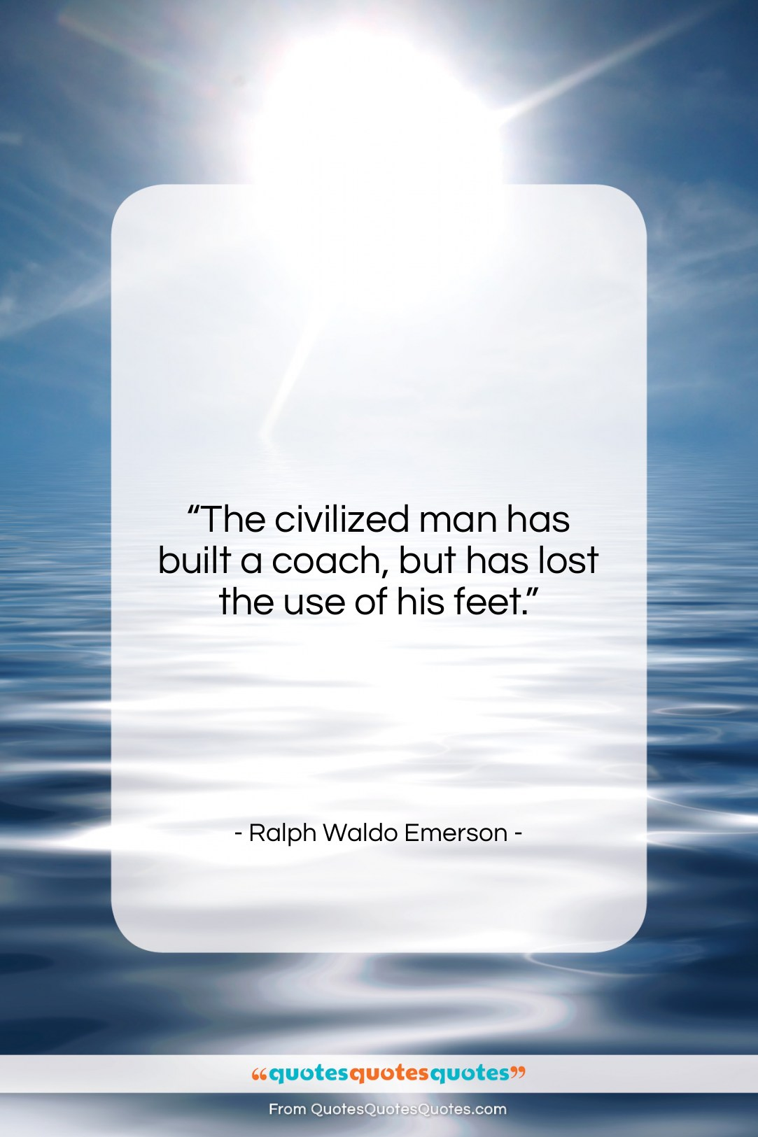"Ralph Waldo Emerson quote: ""The civilized man has built a coach,…""- at QuotesQuotesQuotes.com"