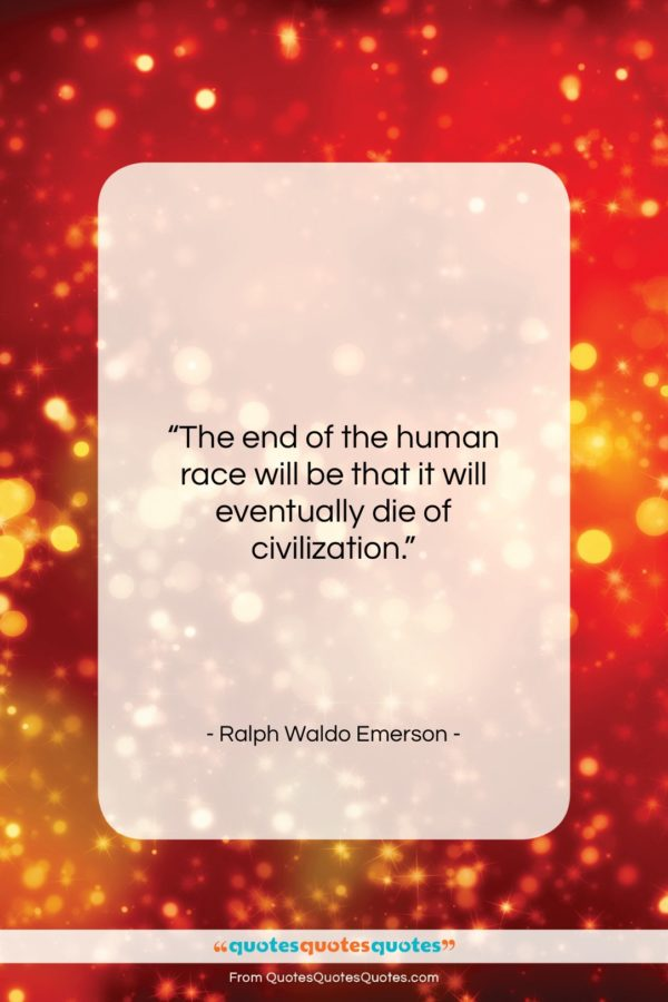 """Ralph Waldo Emerson quote: """"The end of the human race will…""""- at QuotesQuotesQuotes.com"""