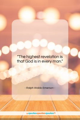 """Ralph Waldo Emerson quote: """"The highest revelation is that God is…""""- at QuotesQuotesQuotes.com"""