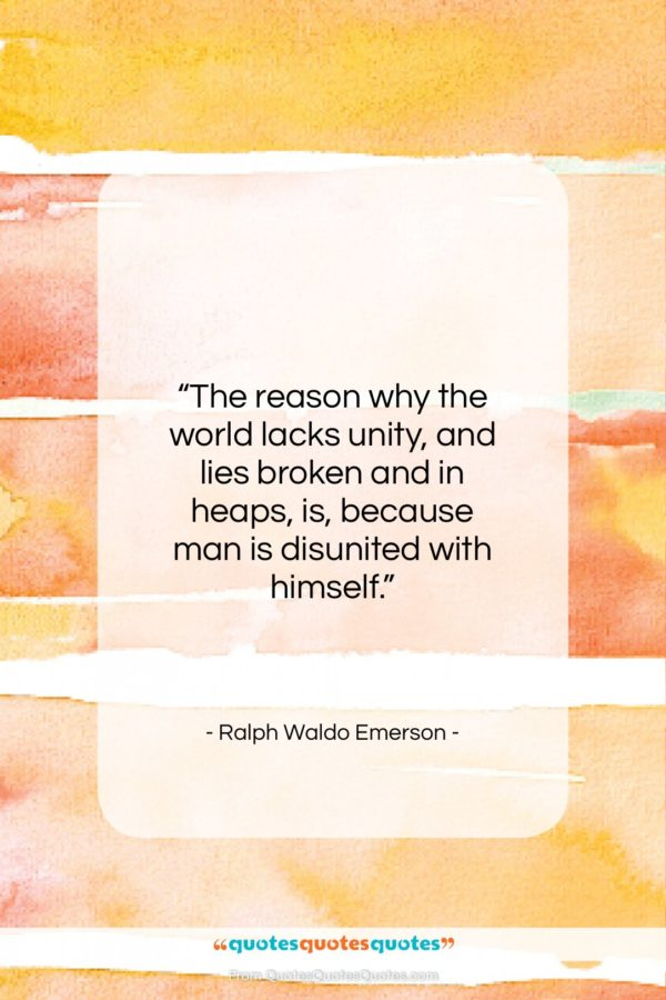 """Ralph Waldo Emerson quote: """"The reason why the world lacks unity…""""- at QuotesQuotesQuotes.com"""