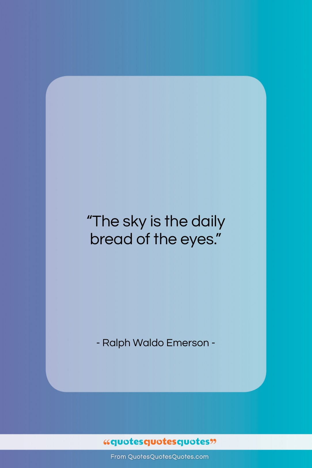 """Ralph Waldo Emerson quote: """"The sky is the daily bread of…""""- at QuotesQuotesQuotes.com"""