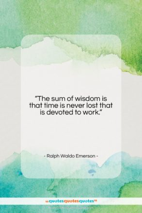 "Ralph Waldo Emerson quote: ""The sum of wisdom is that time…""- at QuotesQuotesQuotes.com"