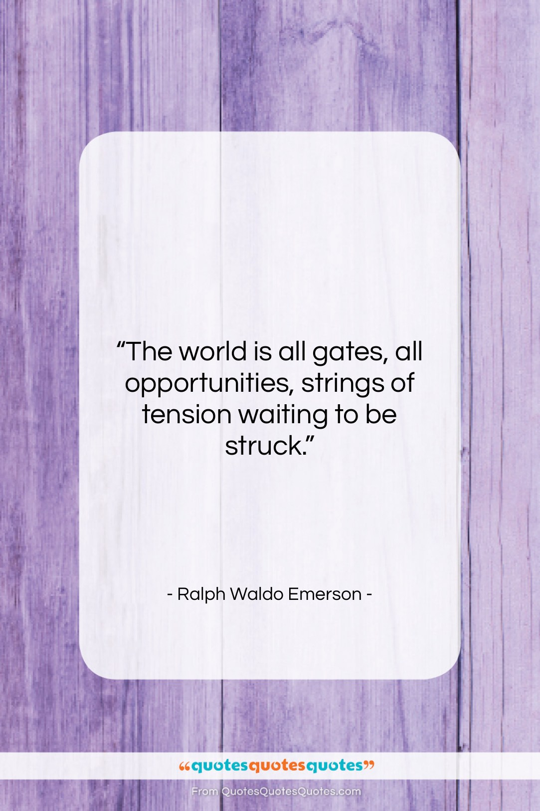 """Ralph Waldo Emerson quote: """"The world is all gates, all opportunities,…""""- at QuotesQuotesQuotes.com"""