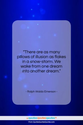 """Ralph Waldo Emerson quote: """"There are as many pillows of illusion…""""- at QuotesQuotesQuotes.com"""