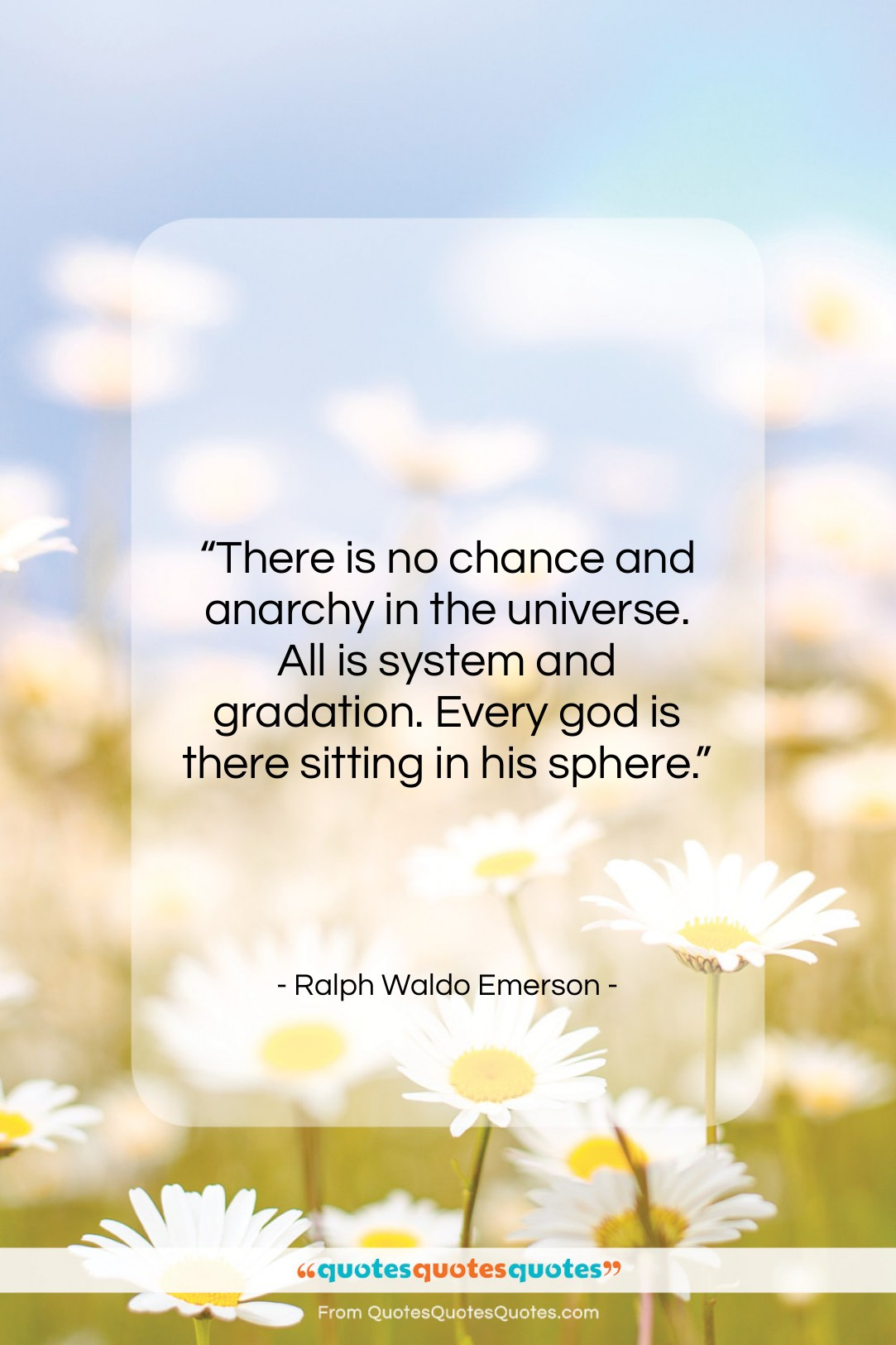 """Ralph Waldo Emerson quote: """"There is no chance and anarchy in…""""- at QuotesQuotesQuotes.com"""