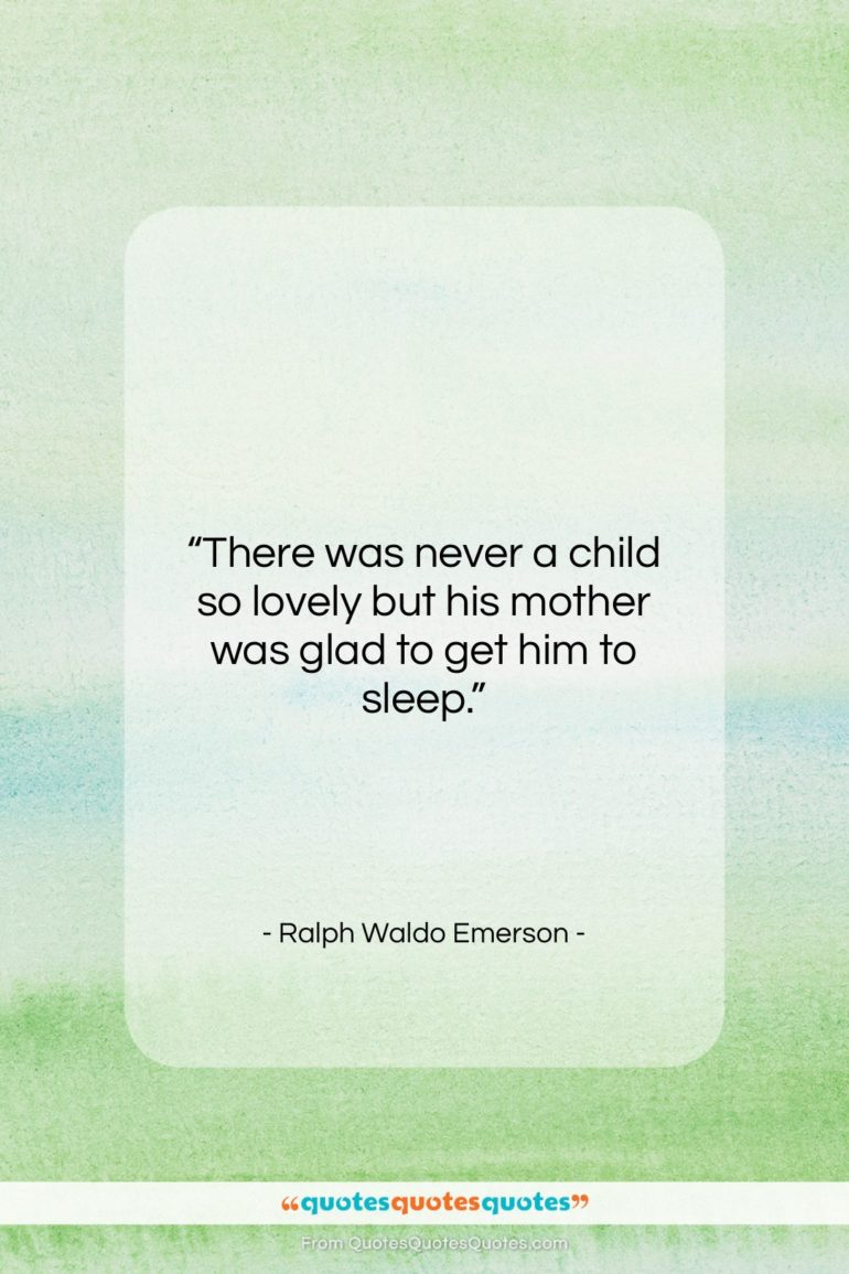 """Ralph Waldo Emerson quote: """"There was never a child so lovely…""""- at QuotesQuotesQuotes.com"""