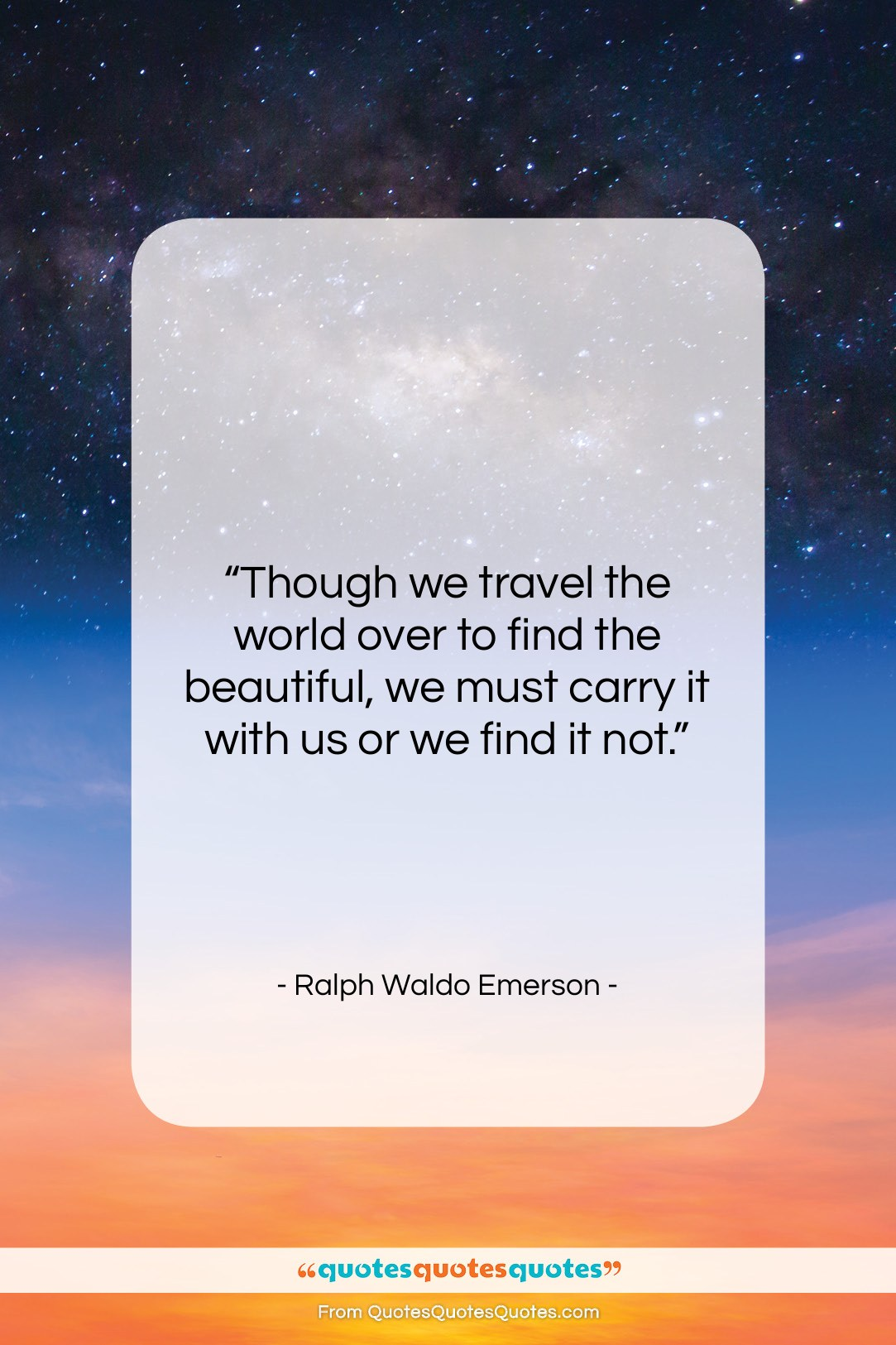 """Ralph Waldo Emerson quote: """"Though we travel the world over to…""""- at QuotesQuotesQuotes.com"""