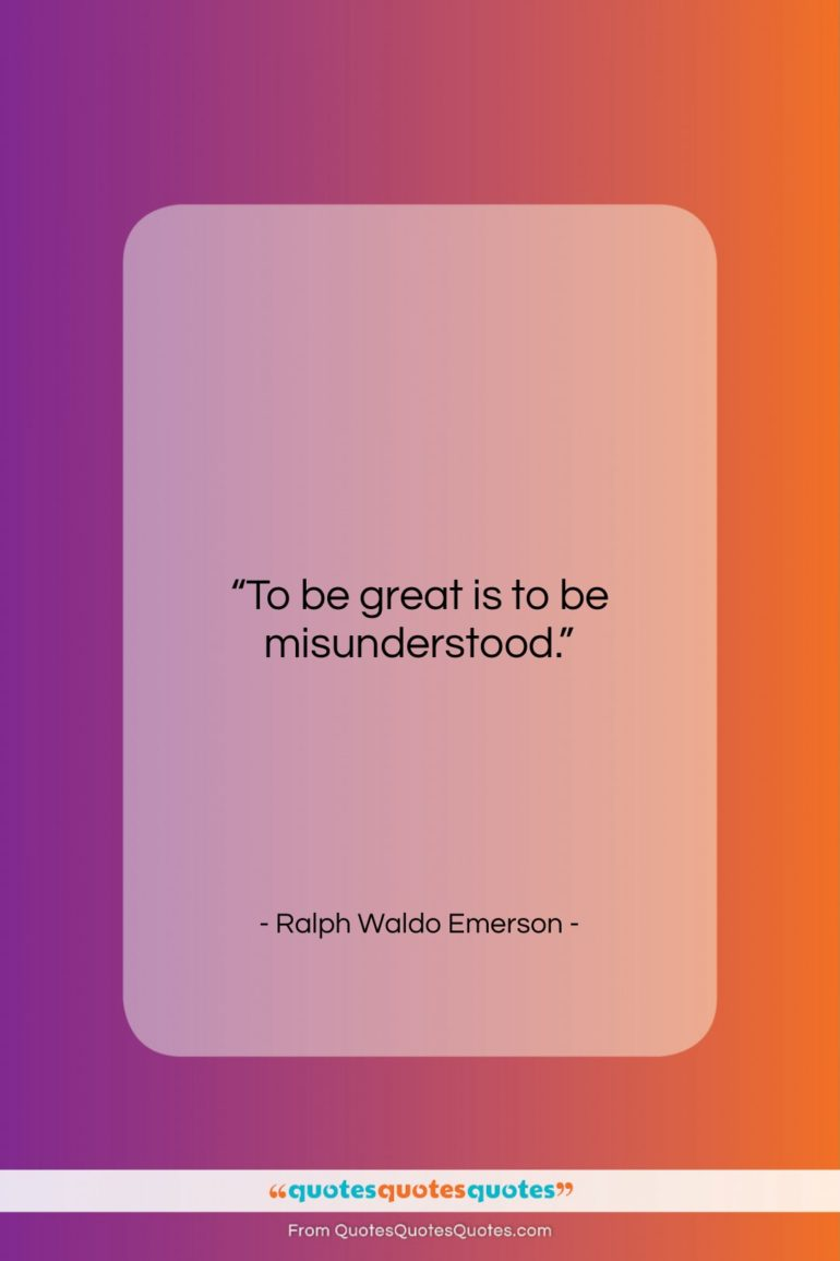 "Ralph Waldo Emerson quote: ""To be great is to be misunderstood….""- at QuotesQuotesQuotes.com"
