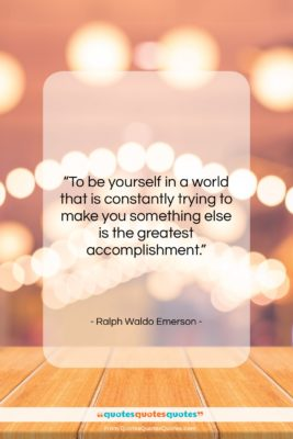 """Ralph Waldo Emerson quote: """"To be yourself in a world that…""""- at QuotesQuotesQuotes.com"""
