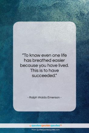 """Ralph Waldo Emerson quote: """"To know even one life has breathed…""""- at QuotesQuotesQuotes.com"""