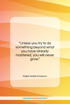 """Ralph Waldo Emerson quote: """"Unless you try to do something beyond…""""- at QuotesQuotesQuotes.com"""